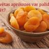 Kā žāvētas aprikozes var palīdzēt novājēt